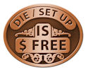 Free Die Charge, Free Set Up Charge - No Die or Set-up Fees